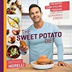 The Sweet Potato Diet: The Super Carb-Cycling Program to Lose Up to 12 Pounds in 2 Weeks | Michael Morelli