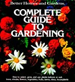 Better Homes and Gardens Complete Guide to Gardening, Better Homes and Gardens Editors, 0696000415