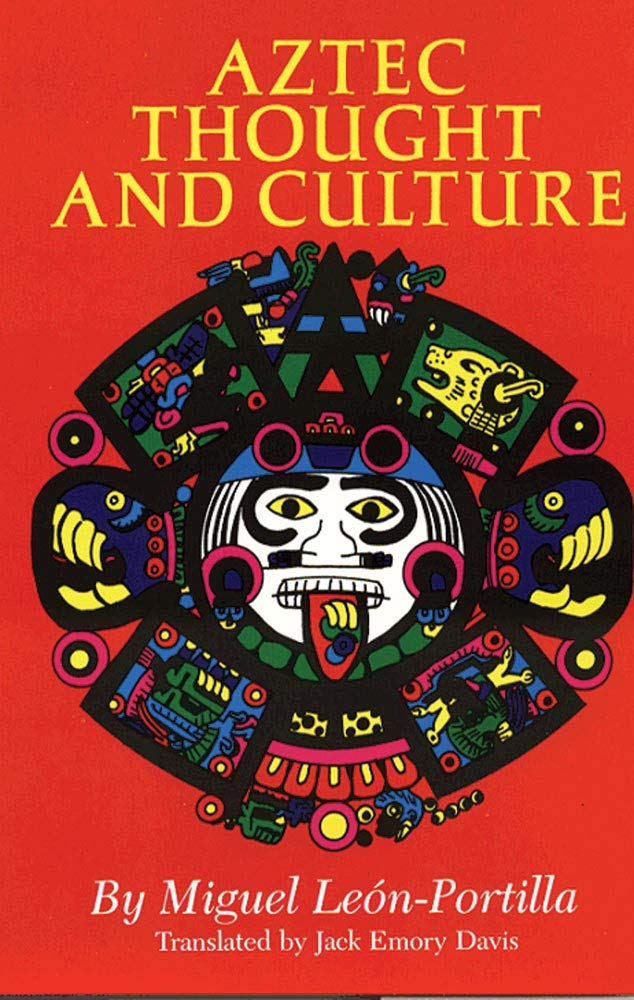 Aztec Thought And Culture  A Study Of The Ancient Nahuatl Mind  Civilization Of The American Indian Series Band 67