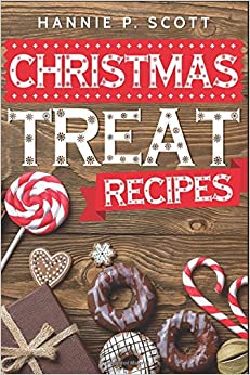 Christmas Treat Recipes: Delicious Christmas Cookies, Cakes, Pies, Candies, and Desserts (2017 Edition)