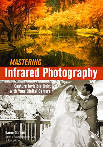 Mastering Infrared Photography: Capture Invisible Light with A Digital Camera - Kindle edition by Karen Dorame. Arts & Photography Kindle eBooks ...