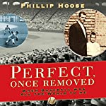 Perfect Once Removed: When Baseball Meant All the World to Me | Philip Hoose