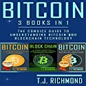Bitcoin: 3 Books in 1 - The Consice Guide to Understanding Bitcoin and Blockchain Technology Audiobook by T. J. Richmond Narrated by Weston Gritt