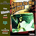 Come to My Island: A Tantalizing Guided Fantasy: The Billionaire and You, Book 2 | J.C. Cummings