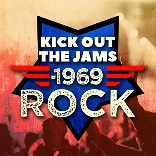 Kick Out the Jams: 1969 Rock [...