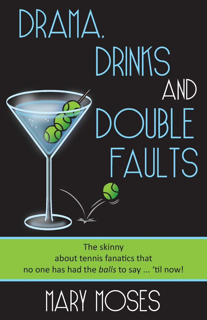 Drama, Drinks and Double Faults: The Skinny about Tennis Fanatics That No One Has Had the Balls to Say . . . 'Til Now! PDF