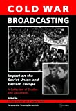 Cold War Broadcasting : Impact on the Soviet Union and Eastern Europe - A Collection of Studies and Documents, , 6155225079