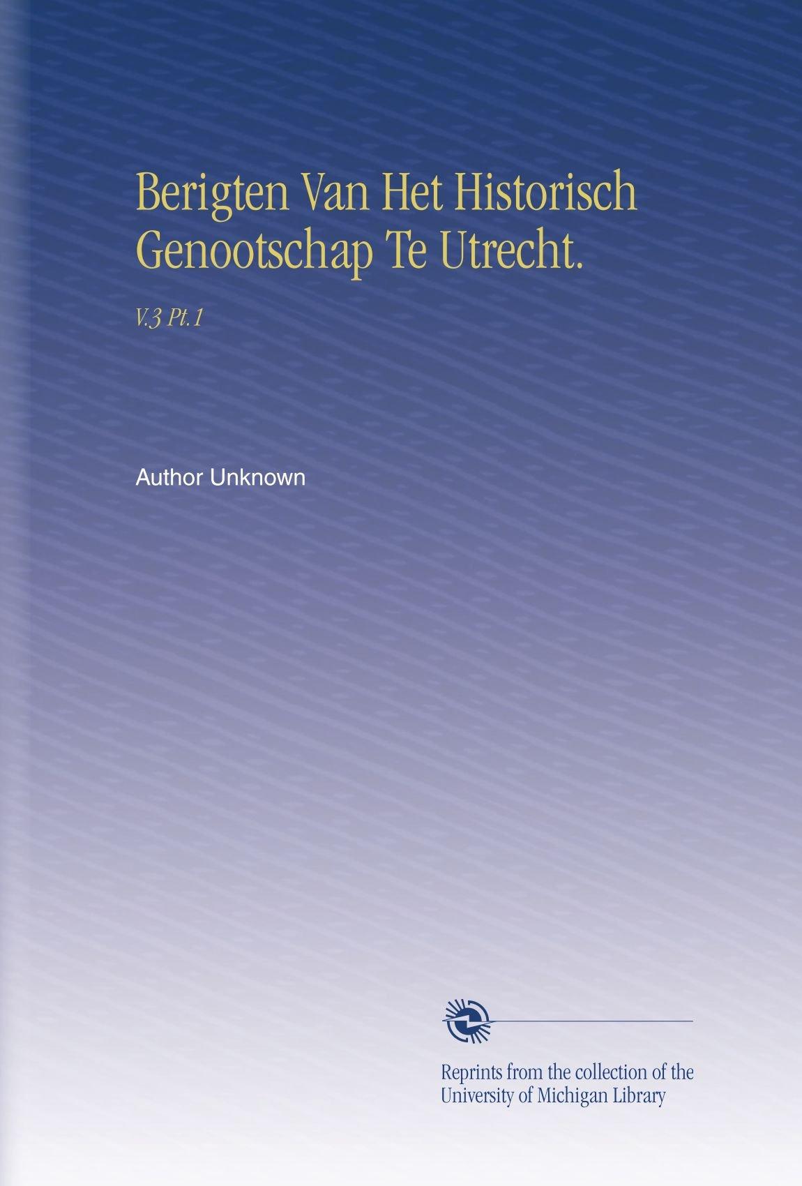 Berigten Van Het Historisch Genootschap Te Utrecht.: V.3 Pt.1 (Dutch Edition) PDF