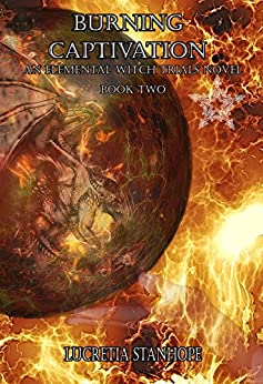 Burning Captivation (An Elemental Witch Trials Novel Book 2) by [Stanhope, Lucretia]