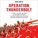 Operation Thunderbolt: Flight 139 and the Raid on Entebbe Airport, the Most Audacious Hostage Rescue Mission in History Audiobook by Saul David Narrated by Peter Ganim