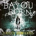 Bayou Born Hörbuch von Hailey Edwards Gesprochen von: Laurence Bouvard