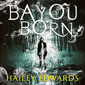 Bayou Born -  Hailey Edwards