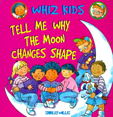 Tell Me Why the Moon Changes Shape (Whiz Kids)