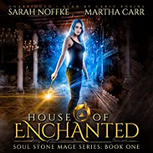House of Enchanted: The Revelations of Oriceran: Soul Stone Mage, Book 1 Audiobook by Martha Carr, Sarah Noffke Narrated by Carly Robins