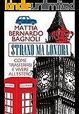 Strano ma Londra: Come trasferirsi e vivere all'estero (Le meraviglie)