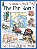 The Kids Book of the Far North, Ann Love, 1554532582