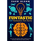 Funtastic! 507 Fantastic Fun Facts: Crazy Trivia Knowledge for Kids and Adults Including Information About Animals, Space and