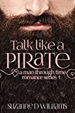Talk Like A Pirate (A Man Through Time Book 1)