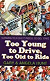 Too Young to Drive, Too Old to Ride, Gary Hunt, 089840357X