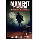 Moment by Moment: Book III of the Jill Adair Series