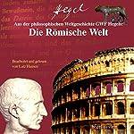 Aus Hegels Philosophie der Weltgeschichte: Die Römische Welt | Georg Wilhelm Friedrich Hegel