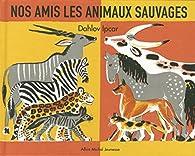 Nos amis les animaux sauvages par Dahlov Ipcar