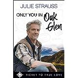 Only You in Oak Glen: A True Springs Steamy Contemporary Romance (Ticket to True Love)