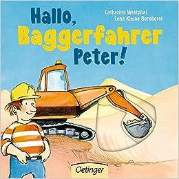 Hallo Baggerfahrer Peter! 7 Seiten ab 18 Monaten Pappbilderbuch