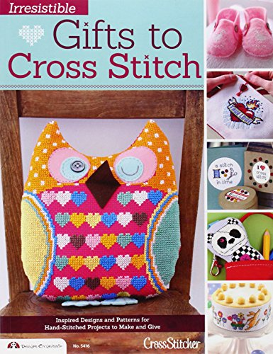 Irresistible Gifts to Cross Stitch: Inspired Designs and Patterns for Hand-Stitched Projects to Make and Give (Design Originals)