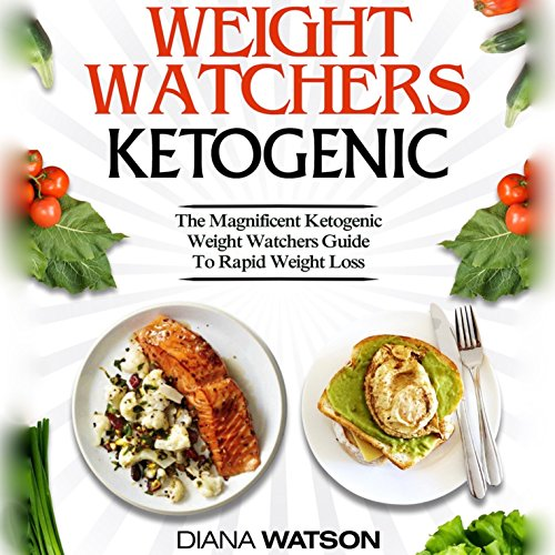 Weight Watchers Ketogenic: The Magnificent Ketogenic Weight Watchers Guide to Rapid Weight Loss by Diana Watson