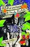 El libro secreto de Frida Kahlo (Atria Espanol) (Spanish Edition)