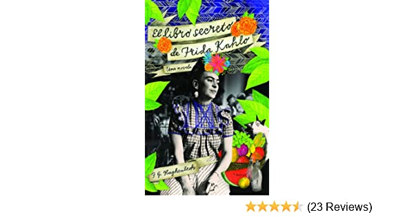El libro secreto de Frida Kahlo (Atria Espanol) (Spanish Edition) - Kindle edition by F. G. Haghenbeck. Literature & Fiction Kindle eBooks @ Amazon.com.