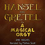 Hansel and Gretel: Witch F--kers: A Magical Orgy | Amie Heights