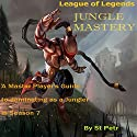 League of Legends Jungle Mastery: A Master Player's Guide to Dominating as a Jungler in Season 7 Audiobook by Stewart Petr Narrated by Bob Dunsworth