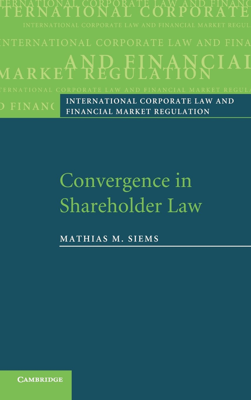 Convergence in Shareholder Law (International Corporate Law and Financial Market Regulation)