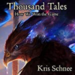 Thousand Tales: How We Won the Game | Kris Schnee