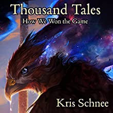Thousand Tales: How We Won the Game Audiobook by Kris Schnee Narrated by Christopher J Mayer