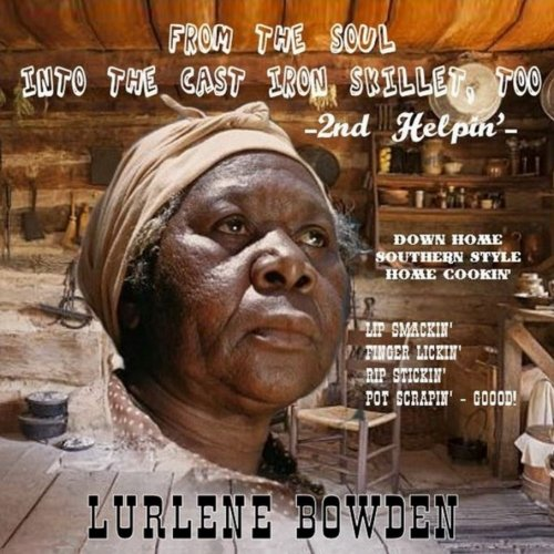 From The Soul Into The Cast Iron Skillet by Lurlene Bowden
