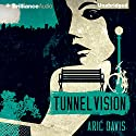 Tunnel Vision Audiobook by Aric Davis Narrated by Nick Podehl, Kate Rudd, Amy McFadden