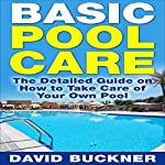 Basic Pool Care: The Detailed Guide on How to Take Care of Your Own Pool | David Buckner