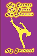 Gymnastics Journal... My Scores, My Goals, and My Dreams Paperback