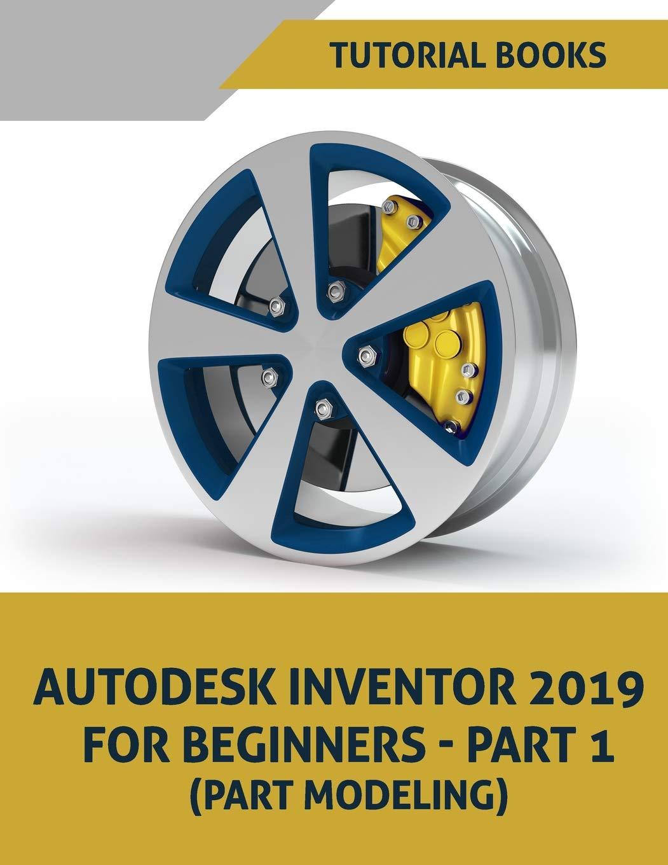 Autodesk Inventor 2019 For Beginners - Part 1: Part Modeling: Amazon.es: Books, Tutorial: Libros en idiomas extranjeros
