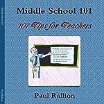 Middle School 101: 101 Tips for Teachers | Paul Rallion