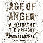 Age of Anger: A History of the Present | Pankaj Mishra