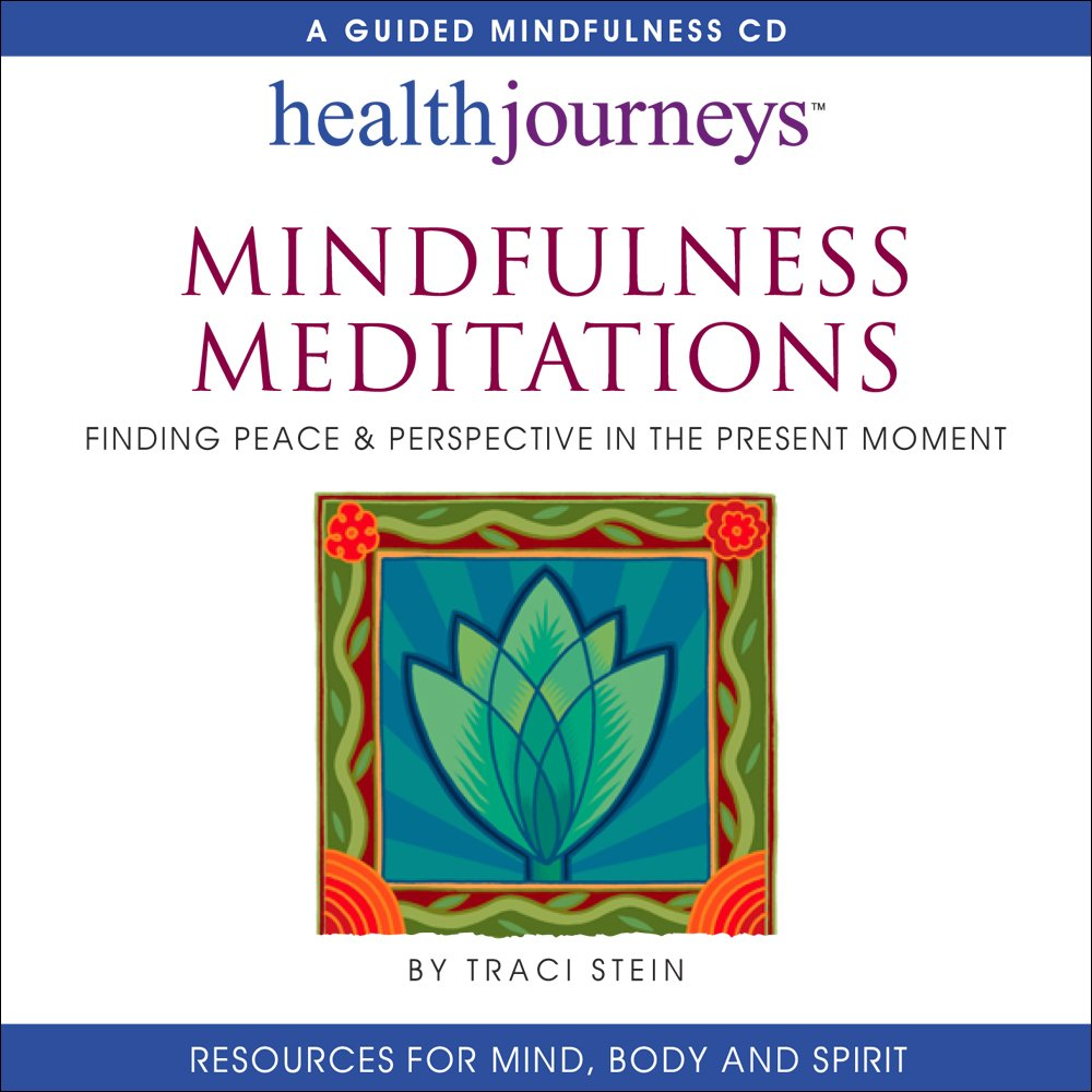 Mindfulness Meditations: Finding Peace & Perspective in the Present Moment-  for Increasing Concentration,  Emotional Resilience, Coping Mastery, and General Health by Health Journeys