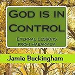 God Is in Control: Eternal Lessons from Habakkuk | Jamie Buckingham
