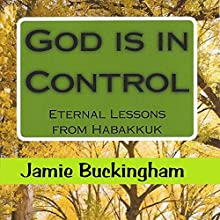 God Is in Control: Eternal Lessons from Habakkuk Audiobook by Jamie Buckingham Narrated by Bruce Buckingham