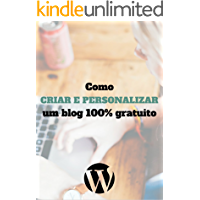 Como criar um blog 100% gratuito: Descubra como criar e personalizar um blog 100% gratuito ainda hoje