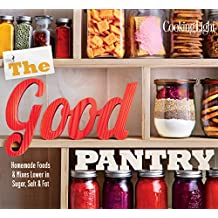 COOKING LIGHT The Good Pantry: Homemade Foods & Mixes Lower In Sugar, Salt & Fat