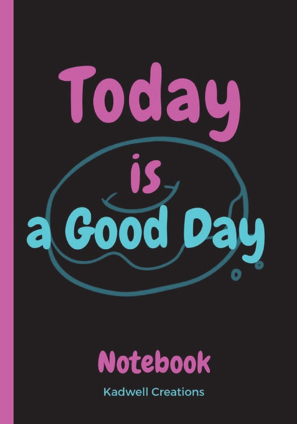 Today is a Good Day Notebook: Positive Quote Notebook & Journal ebook